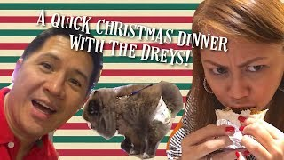 A quick Christmas dinner with The Dreys (Oh, no! My dog pooped! LOL!)
