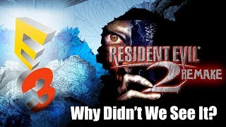 Resident Evil 2 Remake | Why Wasn't RE2 Remake Shown At E3 | Thoughts & Theory