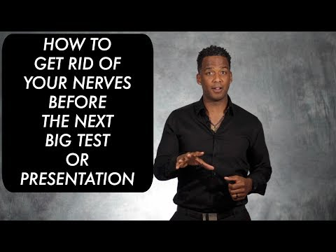 How to Get Rid of Your Nerves Before the Next Big Test or Presentation