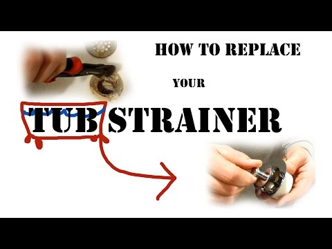 How To Replace a Bathtub Strainer or Tub Drain