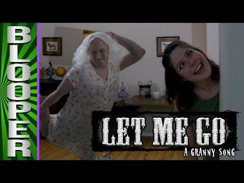 BLOOPERS from Let Me Go: A Granny Song