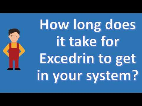 How long does it take for Excedrin to get in your system ? | Health Channel