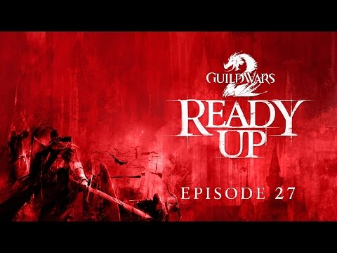 Guild Wars 2 - Ready Up: Episode 27