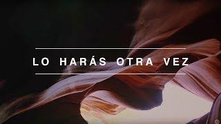 Lo Hars Otra Vez Do It Again  Spanish  Video Oficial Con Letras  Elevation Worship