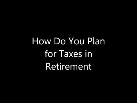How Do You Plan for Taxes in Retirement?