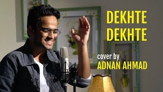 Dekhte Dekhte - Unplugged cover by Adnan Ahmad | Sing Dil Se | Batti Gul Meter Chalu | Sochta Hoon