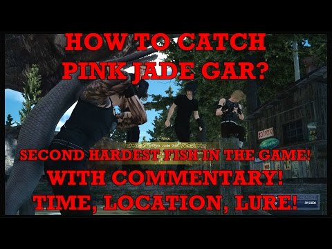 Final Fantasy XV: How to catch Pink Jade Gar? With commentary. Time, location and lure!