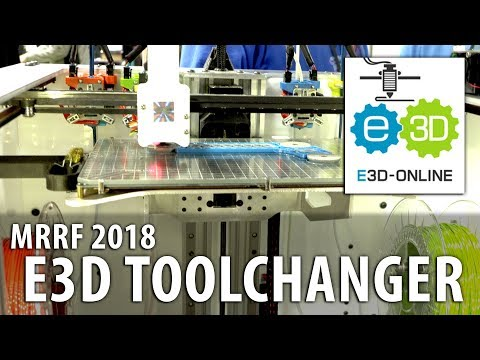The E3D Toolchanger 3D Printer AND The 3-minute Sanjay Conversation #MRRF2018