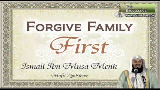 Forgive Family First - Mufti Ismail Menk