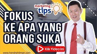 Marketing Tips : Fokus ke Apa yang Orang Suka - Coach Hendra Hilman