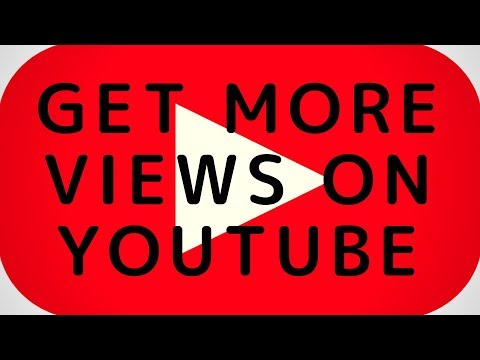 How To Get A Lot Of Views On YouTube (2018)