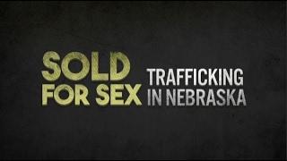 Sold For Sex: Trafficking in Nebraska