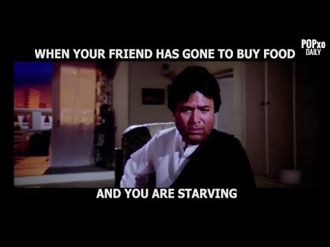 When Your Friend Has Gone To Buy Food And You Are Starving - POPxo