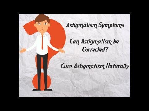 Eye Astigmatism Symptoms   Can Astigmatism be Corrected Naturally  How to Cure Astigmatism Naturally