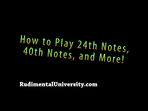 How to Play 24th Notes, 40th Notes, and More!