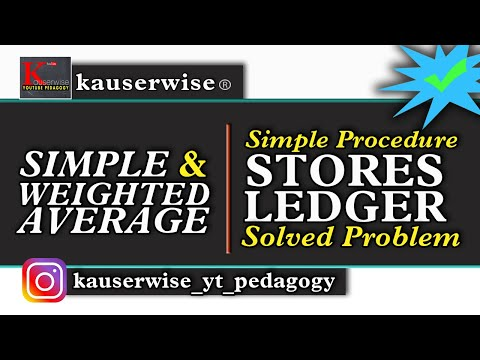 Simple and weighted average (STORES LEDGER ) with solved problem :-by kauserwise