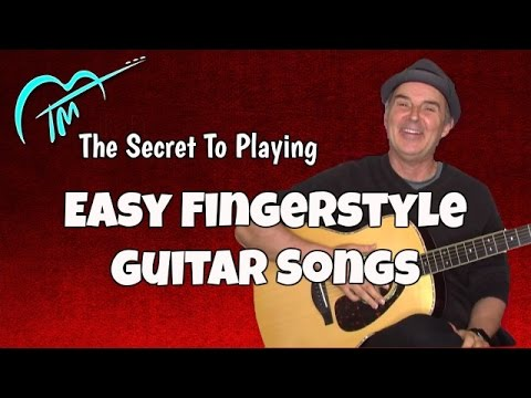 The Secret To Playing Easy Fingerstyle Guitar Songs