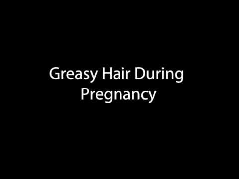 Greasy Hair During Pregnancy