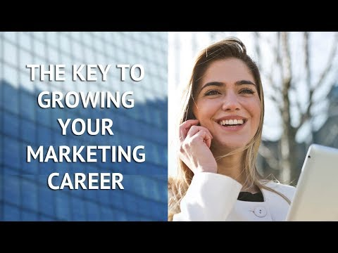 The Key to Growing Your Marketing Career to the Next Level