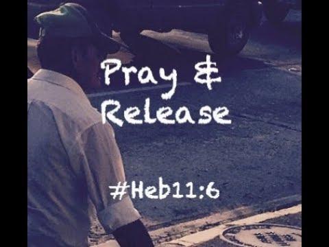 PRAY & RELEASE! (Hebrews 11:6)