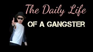 The Daily Life Of A Gangster