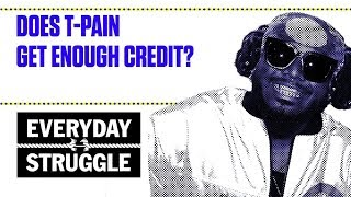 Does T-Pain Get Enough Credit? | Everyday Struggle