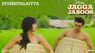 Jagga Jasoos : Jhumritalaiyya Song l Ranbir, Katrina | Pritam Arijit, Mohan |  Neelesh