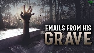 HE SENT EMAILS FROM HIS GRAVE!