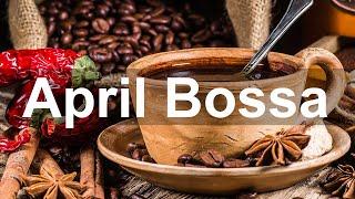April Bossa Nova Music - Happy Jazz Instrumental Background for Good Mood