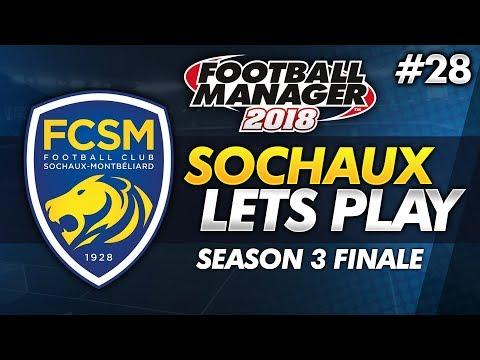 FC Sochaux - Episode 28: SEASON 3 FINALE #FM18   Football Manager 2018 Lets Play