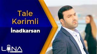 Tale Kərimli - İnadkarsan 2019 / Official Music Video