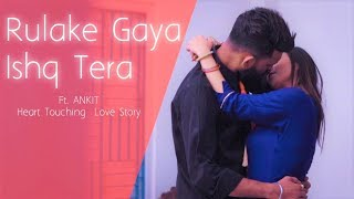 Rula Ke Gaya Ishq Tera | Heart Touching Sad Love Story | New Hindi Song 2020 | Ft. Ankit | LoveSHEET
