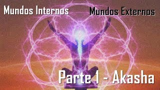 Mundos Internos, Mundos Externos - Parte 1 - Akasha