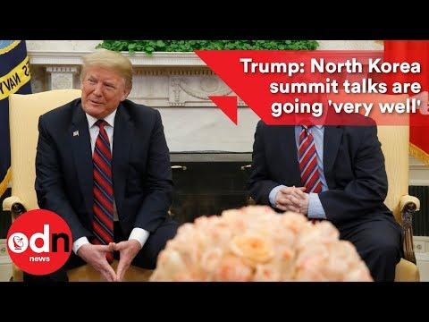 Trump: North Korea summit talks are going 'very well'