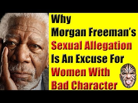 Why Morgan Freeman's Sexual Allegation Is An Excuse For Women With Bad Character
