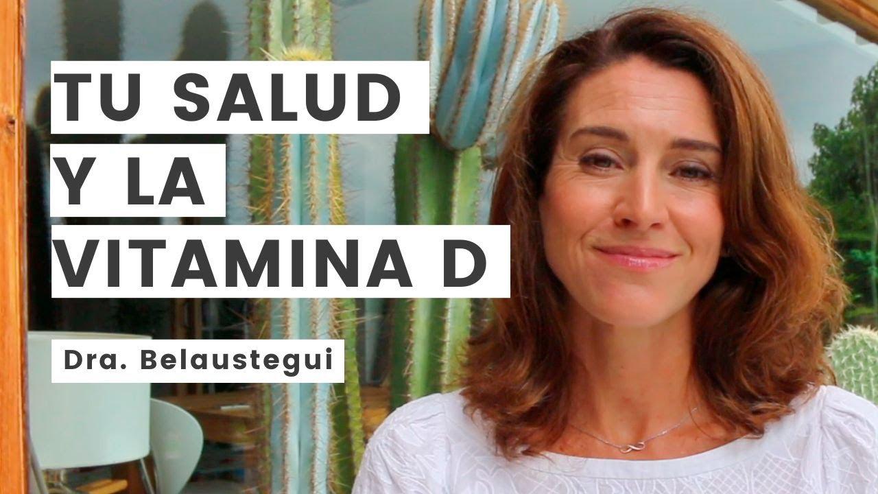 Vitamina D: Funciones, deficiencia y niveles óptimos. Dra. Belaustegui.