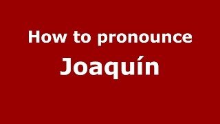 How To Pronounce Joaquin Dominican Spanishdominican Republic Pronounc