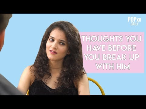 Thoughts You Have Before You Break Up With Him - POPxo