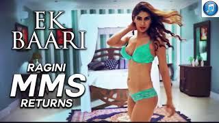 Ek Baari   Akhil Sachdeva   RAGINI MMS RETURNS   Karishma Sharma   Riya Sen