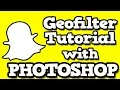 HOW TO MAKE A SNAPCHAT GEOFILTER (With Photoshop)