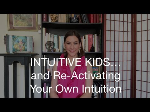 Intuitive Kids...and Re-Activating Your Own Intuition!