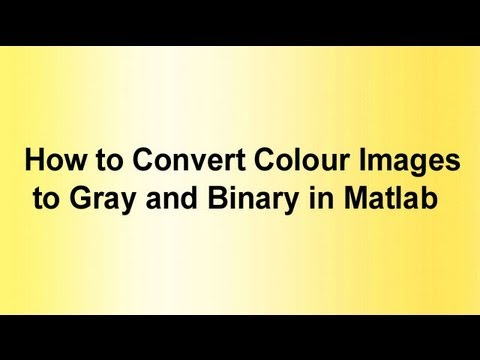 How to Convert colour images to gray and binary in Matlab
