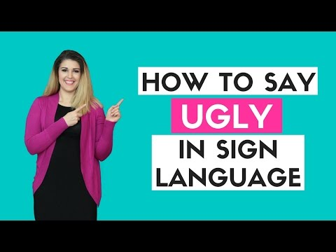How to Say Ugly in Sign Language
