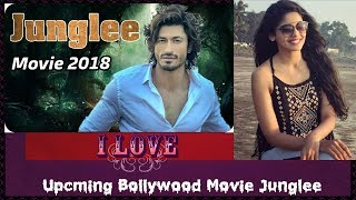 Junglee Upcoming Full Hindi Movie 2018 Trailer Vidyut Jamwal   Release Date   Review   Cast   Song