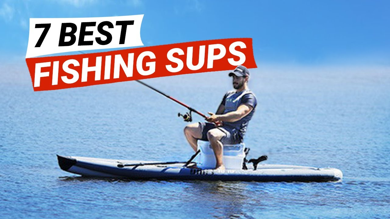7 Best Fishing SUP Boards 2021 - Inflatable Stand Up Paddle Boards for Fishing