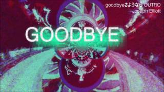 goodbyeさようなら OUTRO - Joseph Elliott (Original Song)