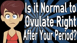 Is It Normal To Ovulate Right After Your Period