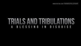 Trials and Tribulations - A Blessing In Disguise