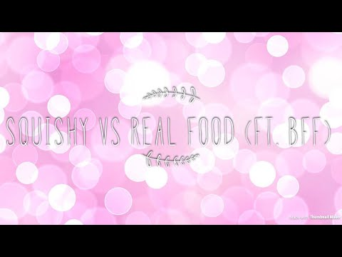 REAL FOOD VERSUS SQUISHY!!! WITH OLIVIA