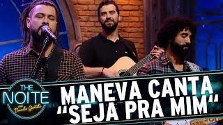 "Maneva canta ""Seja pra mim""   The Noite (18/07/17)"